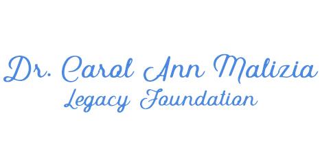 Dr. Carol Ann Malizia Legacy Foundation